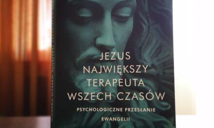 Jezus. Największy terapeuta wszech czasów. psychologiczne przesłanie ewangelii