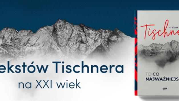 To co najważniejsze. 21 tekstów Tischnera na XXI wiek. Wyd. ZNAK