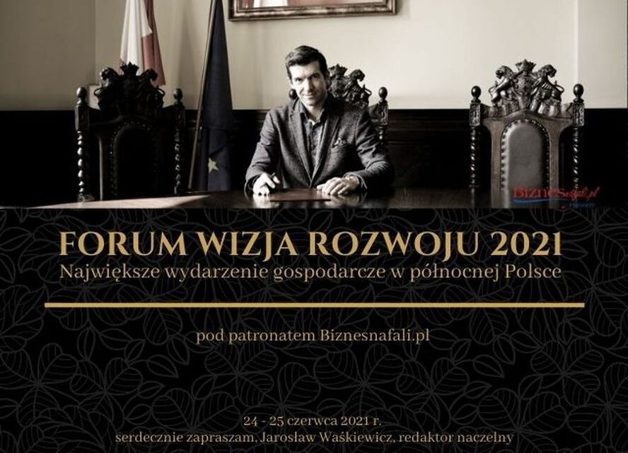 Dokąd zmierza polska gospodarka? IV Forum Wizja Rozwoju w Gdyni 24-25.06.2021 r. pod patronatem Biznesnafali.pl