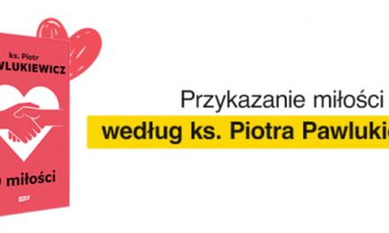 Piotr Pawlukiewicz – O miłości. Wyd. ZNAK. Premiery maja 2021