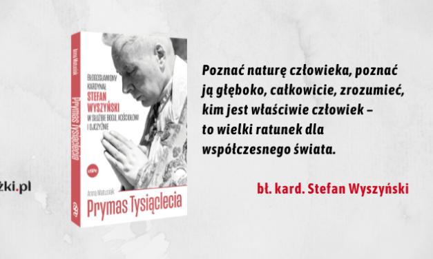 Prymas Tysiąclecia. Błogosławiony kardynał Stefan Wyszyński w służbie Bogu, Kościołowi i Ojczyźnie. premiera 28.06.2021